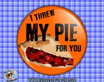 """Orange Is The New Black -I Threw My Pie For You 2.25"""" badge pin back magnet TV quotes Netflix series crazy eyes OITNB jail piper lesbian gay"""