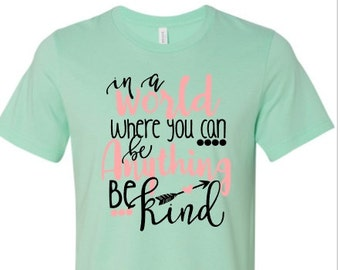 In a world where you can be anything be kind shirt - be kind shirt -  be kind t-shirt - made by Enid and Elle
