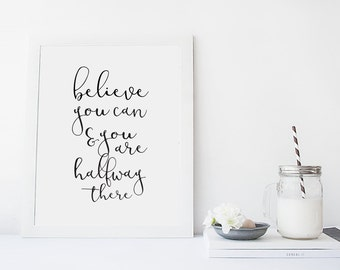 Printable Believe You Can Quote, Inspirational Quote, Motivational Quote Print, Wall Art, Quote Poster, Home Decor, Digital Quote Print