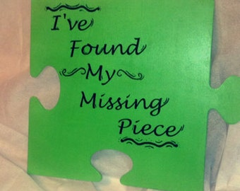 I've Found My Missing Piece  wooden puzzle piece quote