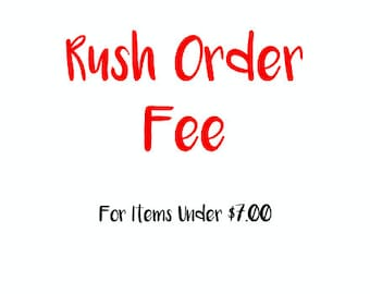 Rush Order Fee For Items Under 7 Dollars