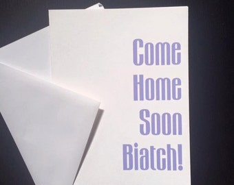 Come Home Soon Biatch! Adult Greeting Card
