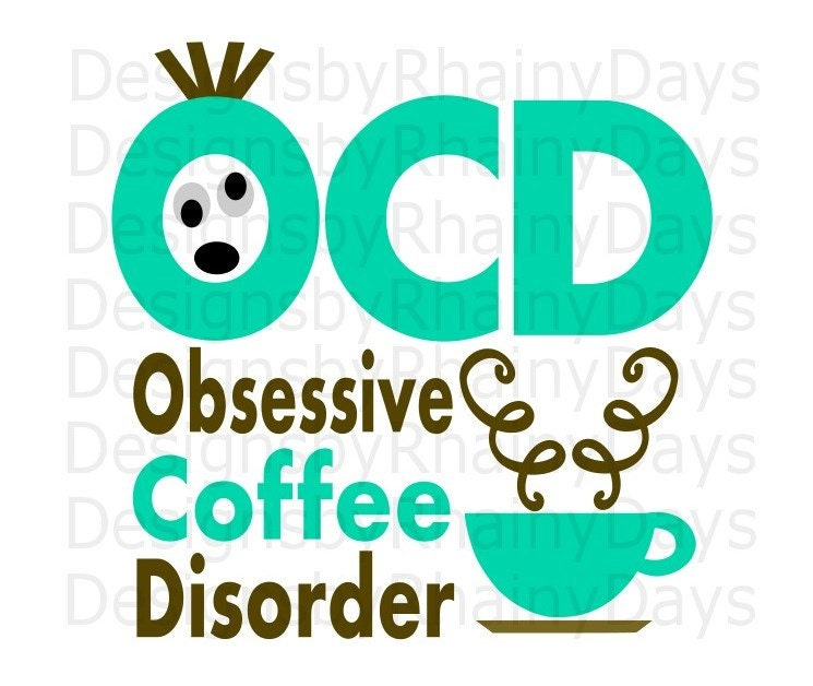 Buy 3 get 1 free! OCD obsessive coffee disorder cutting file, SVG, PNG, coffee design