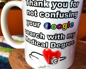 Thank you for not confusing your Google search with my Medical Degree 11oz Coffee Mug.