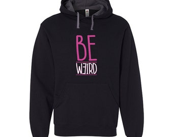 Be Weird Hoodie Colorful Hooded Sweater