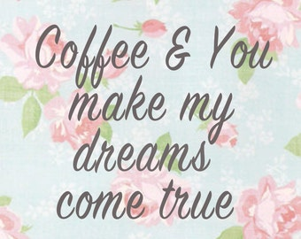 Coffee & You dreams pretty, vintage flower