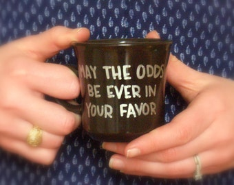 May the Odds be Ever in Your Favor Mug / Hunger Games Mug / Hunger Games Quote / Book Lover Gift / Hand painted Mug / Hand lettered Mug