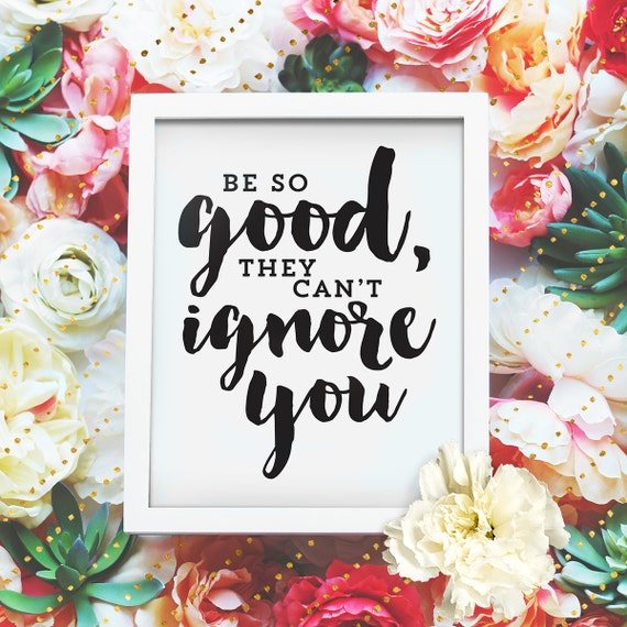 """Be so good they can't ignore you - 8x10"""" Printable Wall Art - Motivation Print, DIY Art Print -  Typography Print - Instant Download"""