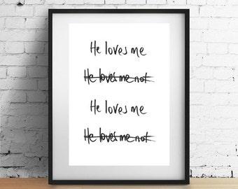 He loves me, he loves me not Handwritten Quote Print