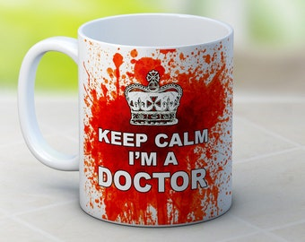 Keep Calm I'm a Doctor - Bloody Funny Coffee Tea Mug