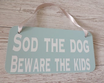 Sod the dog beware the kids - A handmade sign for the home