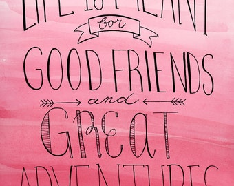 Life is meant for good friends and great adventures quote - inspirational pink watercolor wall art - teen girl room decor - wall art print