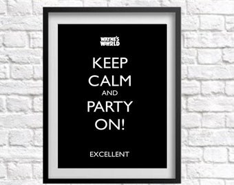 Wayne's World Print Keep Calm and Party On! Instant Digital Download Excellent