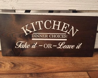 Stained High Grade Wooden Sign - Kitchen - Dinner Choices - Menu take it or leave it - Kitchen Wooden Sign