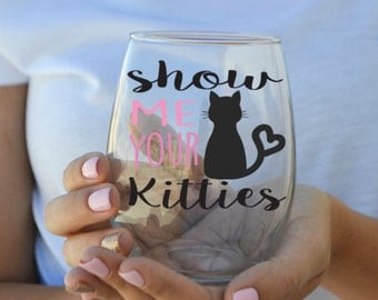 Show Me Your Kitties - Cat Lover Stemless Wine Glass