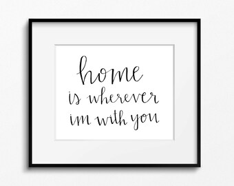 Home Is Wherever I'm With You Printable Wall Art. Digital Download. Love Quote. Handlettered Wall Decor. House Warming Gift.