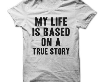 My Life Is Based On A True Story - Funny Book T-Shirt - Made on Demand