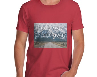 Men's Find A Way Or Fade Away T-Shirt