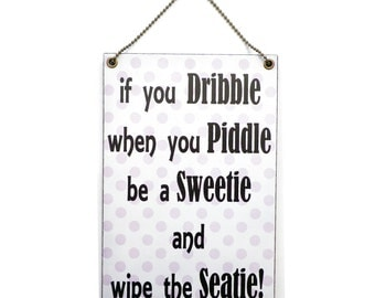 Handmade Wooden ' If You Dribble When You Piddle ' Bathroom Sign 239