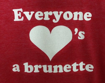 """70's inspired Heather Red, Super Soft, """"Everyone <3's A Brunette"""" T-Shirt, Size Medium"""