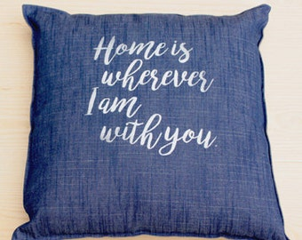 Home is wherever I am with you Pillow