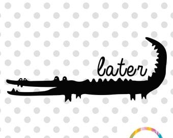 Later Gator! Alligator SVG Alligator SVG Cuttable File Gator Cutting File Cricut Cutting File