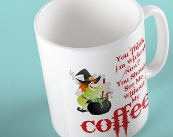 You Think I'm Wicked Halloween Mug