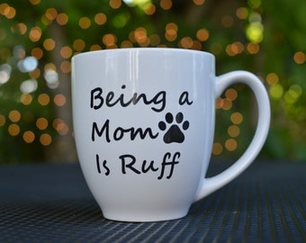 Being a Mom is Ruff Coffee Mug!