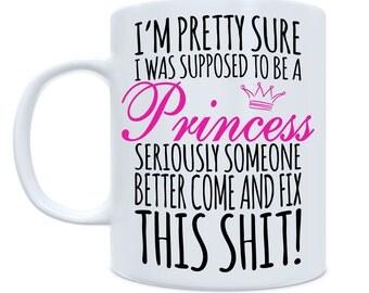 I'm Pretty Sure I Was Supposed to be a Princess Mug