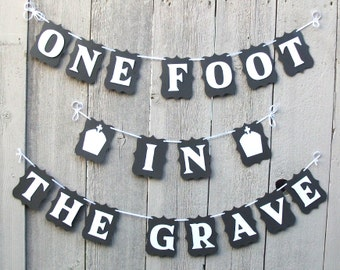 One Foot in the Grave banner, Over the Hill decorations, adult humor, old age funny, Old age birthday sign, Over the Hill party, Tombstones