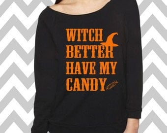 Witch Better Have My Candy Sweatshirt Oversized  Halloween Party Costume Off the shoulder sweatshirt Slouchy Sweater 3/4 Happy Halloween