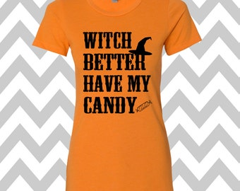Witch Better Have My Candy T-Shirt Halloween Tee Halloween Party T-Shirt  Funny Halloween Shirt Halloween Costume Tee Witch T-Shirt