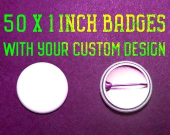 50 x 1 Inch Custom Badge/Buttons