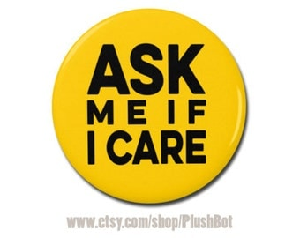 "Ask Me If I Care Funny Button 1.25"" or 2.25"" Pinback Pin Button Badge Attitude Sarcastic Gift"