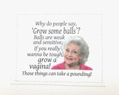 Awesome Betty White quote card. 'Grow a vagina'.