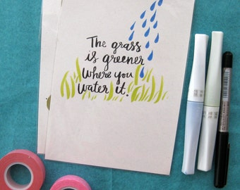 Grass is Greener - Handwritten Quote - 5x7