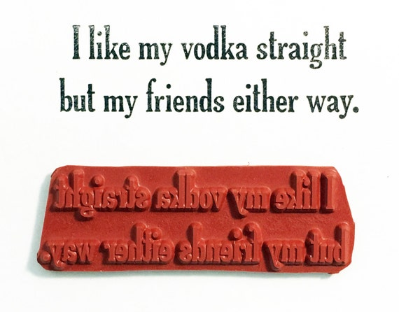 Altered Attic Unmounted Rubber Stamp - I like my vodka straight but my friends either way - Funny Sweet Greeting Card Quote Scrapbook Drink
