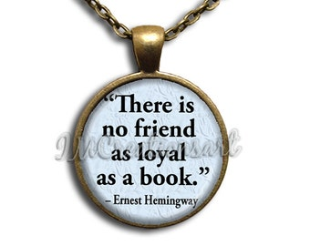 Hemingway Quote There is no friend as loyal as a book Glass Dome Pendant or with Chain Link Necklace - WD135