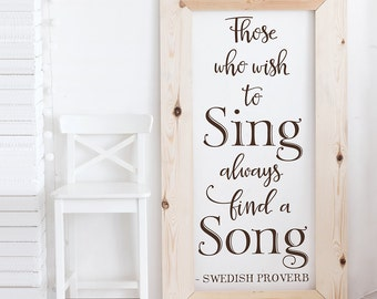 Those who wish to sing always find a song - Vinyl Wall Decal -Swedish Proverb wall quote room decor