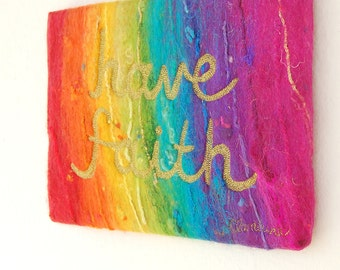 Have Faith - A felted painting in a rainbow spectrum, stitched with the affirmation 'have faith' in gold stitches. Original Art. Affirmation