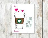 I like you a Latte Valentine - Coffee Valentines - Starbucks Valentine - Teacher Valentine - Class Valentine - Printable Valentine