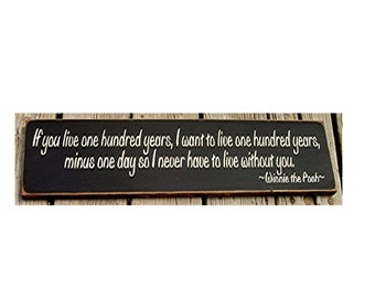 If you live one hundred years... Winnie the Pooh quote primitive wood sign