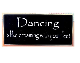 Dancing is like dreaming with your feet primitive wood sign