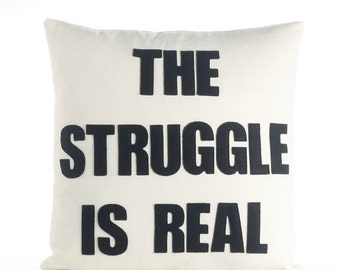 "Decorative Pillow, Throw Pillow, ""The Struggle Is Real"" 16 inch throw pillow"