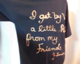 """Bleached T shirt, """"I get by with a little help from my friends!"""""""