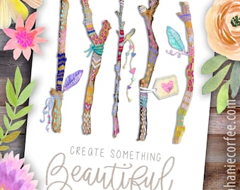 Create Something Beautiful Boho Twigs - PRINT inspiration, hand lettering, feminine art, calligraphy, bohemian, kids art, baby girl art