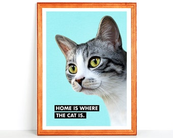 Printable HOME is WHERE the CAT is - Cute Happy Smiling Beautiful Cat Wall Art Gift Pet Cat Lover Digital Download 8x10 11x14 4x6 16x20 DinA