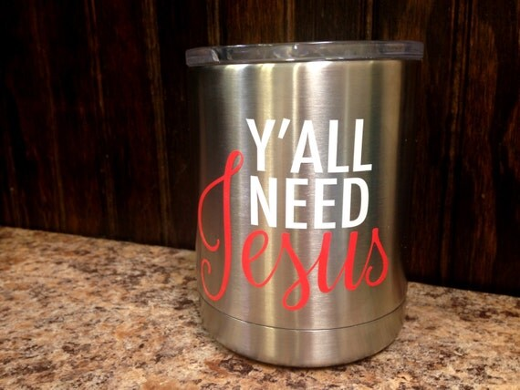 "Cup Decal Car Decal - ""Ya'll Need Jesus"" 2 Color"