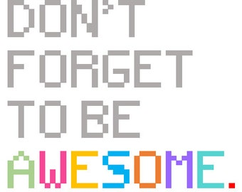Don't Forget To Be Awesome - Cross Stitch Pattern