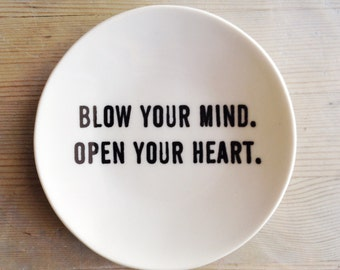 porcelain dish screenprinted text blow your mind. open your heart.